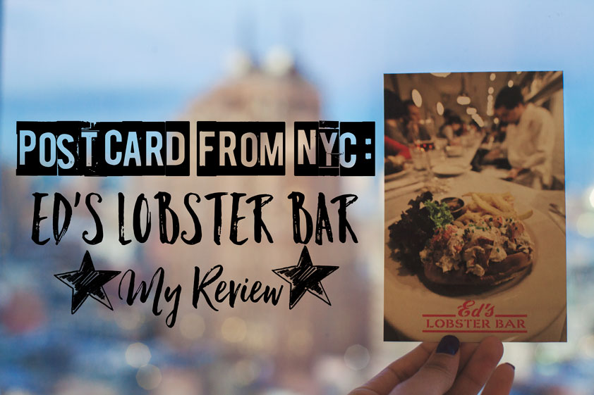 Postcard from SoHo, NYC – Ed's Lobster Bar Review