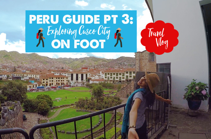 Peru Travel Guide Part 3: Cusco City - Watch the Video!