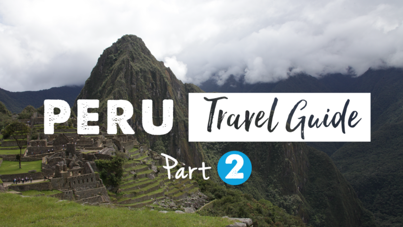 Peru Travel Guide: Part 2 – Top 12 Essential Tips (With Video)